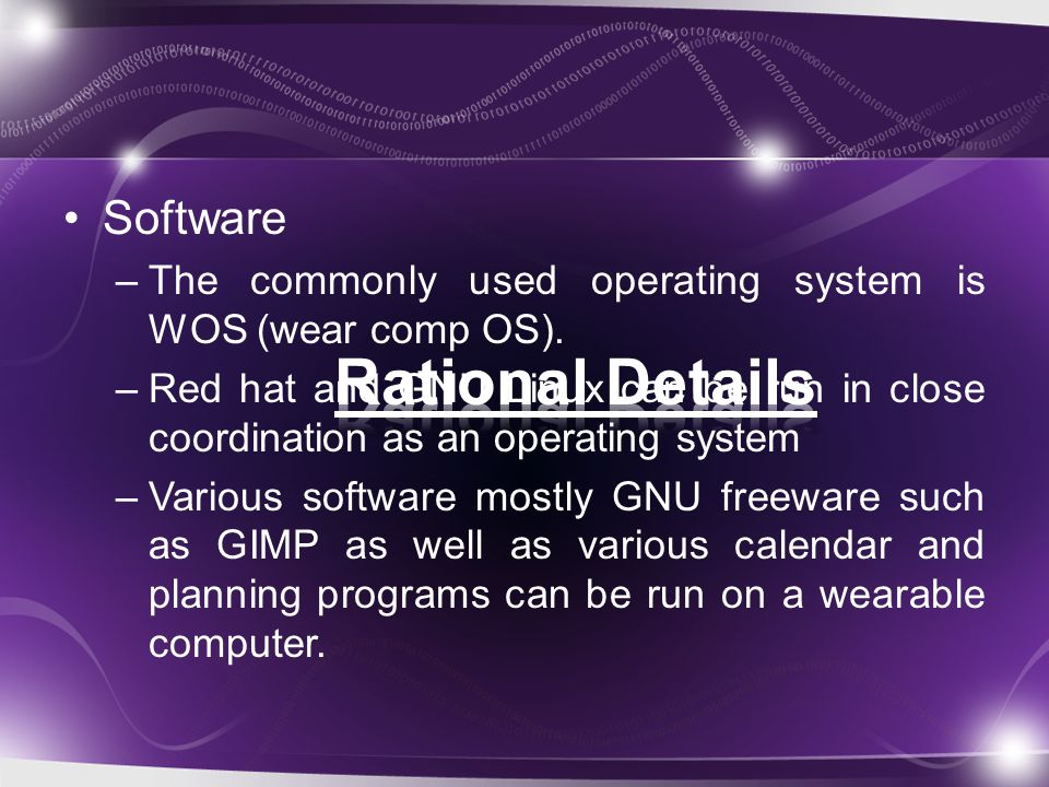 Software –The commonly used operating system is WOS (wear comp OS).