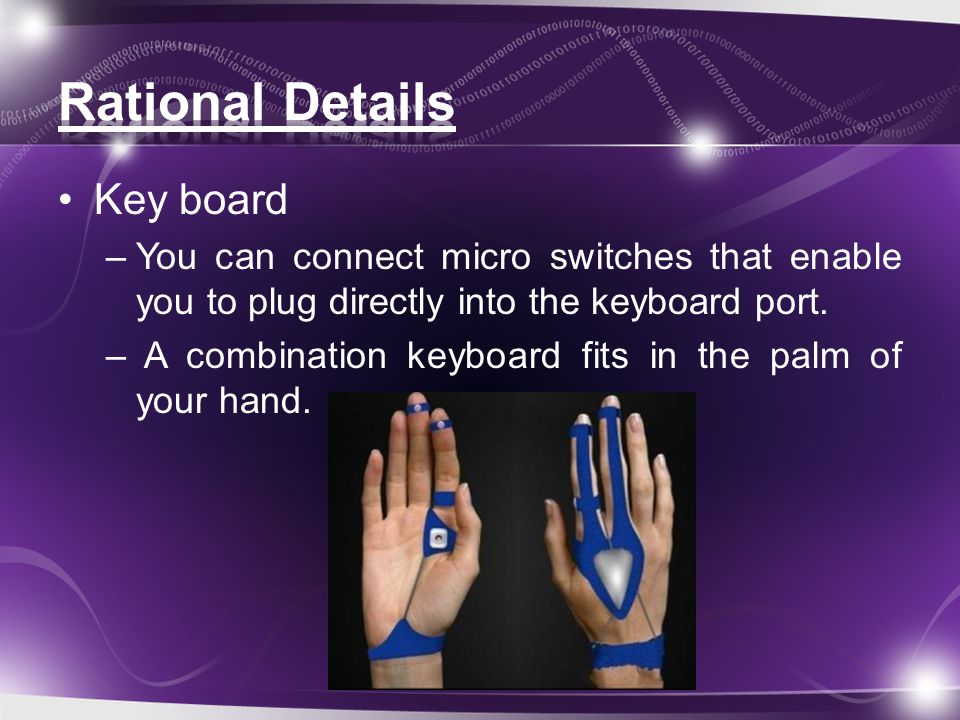 Key board –You can connect micro switches that enable you to plug directly into the keyboard port.