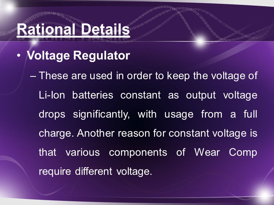 Voltage Regulator –These are used in order to keep the voltage of Li-Ion batteries constant as output voltage drops significantly, with usage from a full charge.