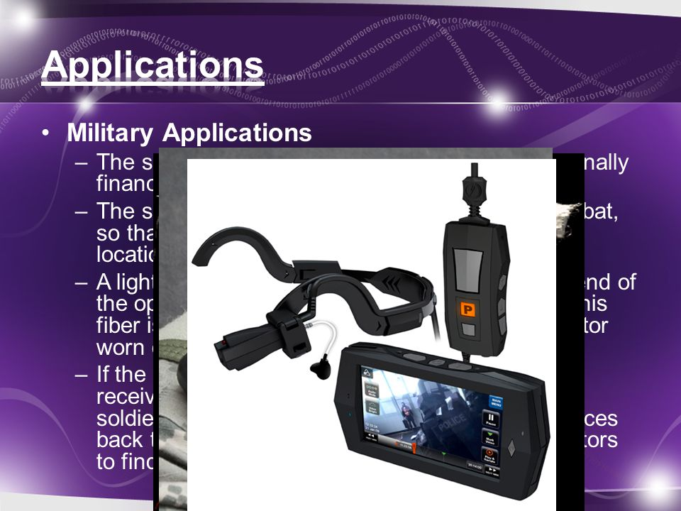 Military Applications –The smart shirt project at Georgia Tech was originally financed by the navy, beginning in 1999 –The shirt was being designed for soldiers in combat, so that medical personnel could find the exact location of a bullet wound.