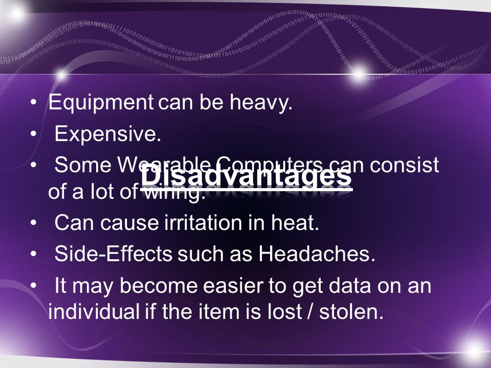Equipment can be heavy. Expensive. Some Wearable Computers can consist of a lot of wiring.