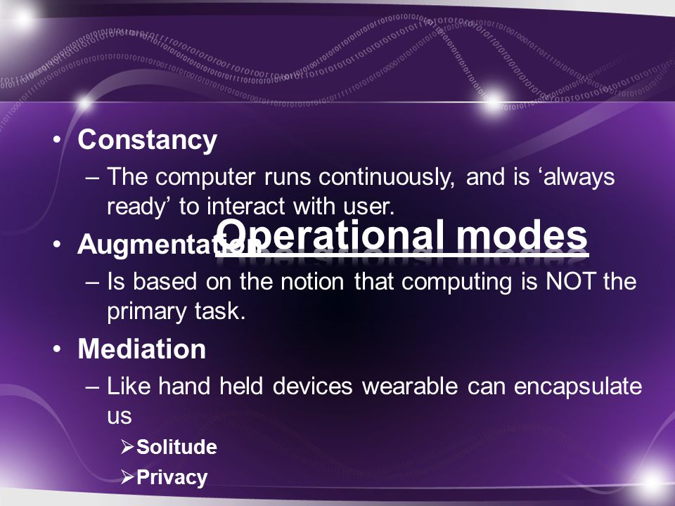 Constancy –The computer runs continuously, and is 'always ready' to interact with user.