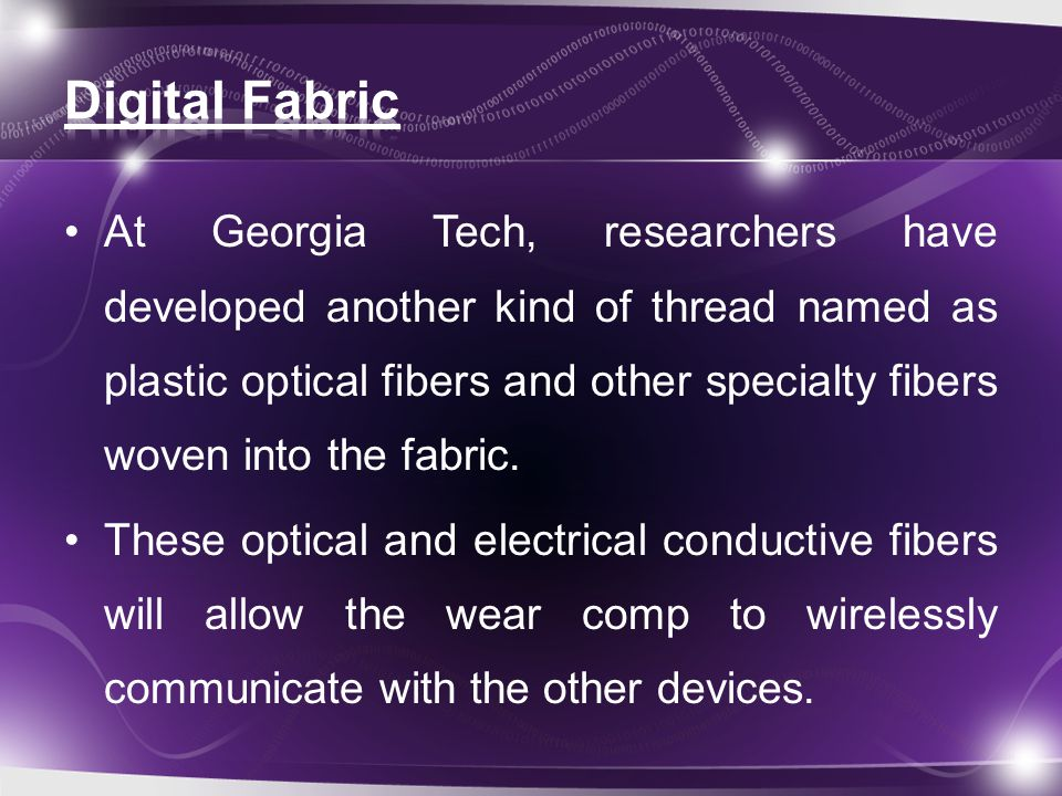At Georgia Tech, researchers have developed another kind of thread named as plastic optical fibers and other specialty fibers woven into the fabric.