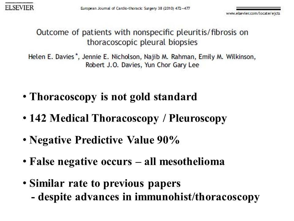 Thoracoscopy is not gold standard 142 Medical Thoracoscopy / Pleuroscopy Negative Predictive Value 90% False negative occurs – all mesothelioma Simila