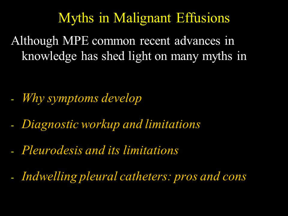 Myths in Malignant Effusions Although MPE common recent advances in knowledge has shed light on many myths in - Why symptoms develop - Diagnostic work