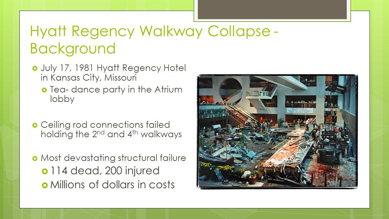 Hyatt Regency Walkway Collapse - Background  July 17, 1981 Hyatt Regency Hotel in Kansas City, Missouri  Tea- dance party in the Atrium lobby  Ceil