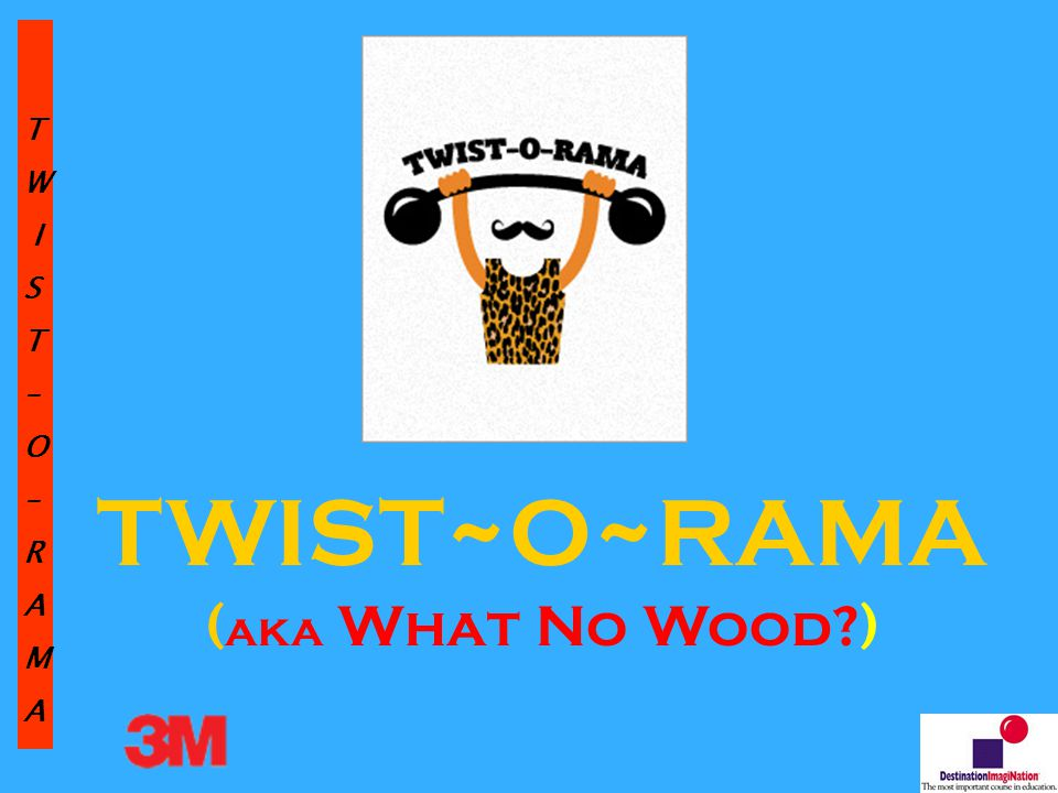 TW IST–O–RAMA TWIST~O~RAMA ( aka What No Wood )