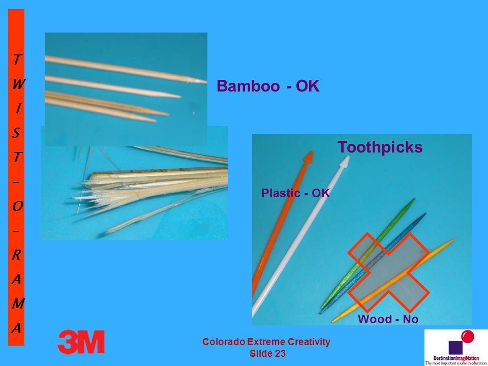 TW IST–O–RAMA Colorado Extreme Creativity Slide 23 Plastic - OK Wood - No Toothpicks Bamboo - OK