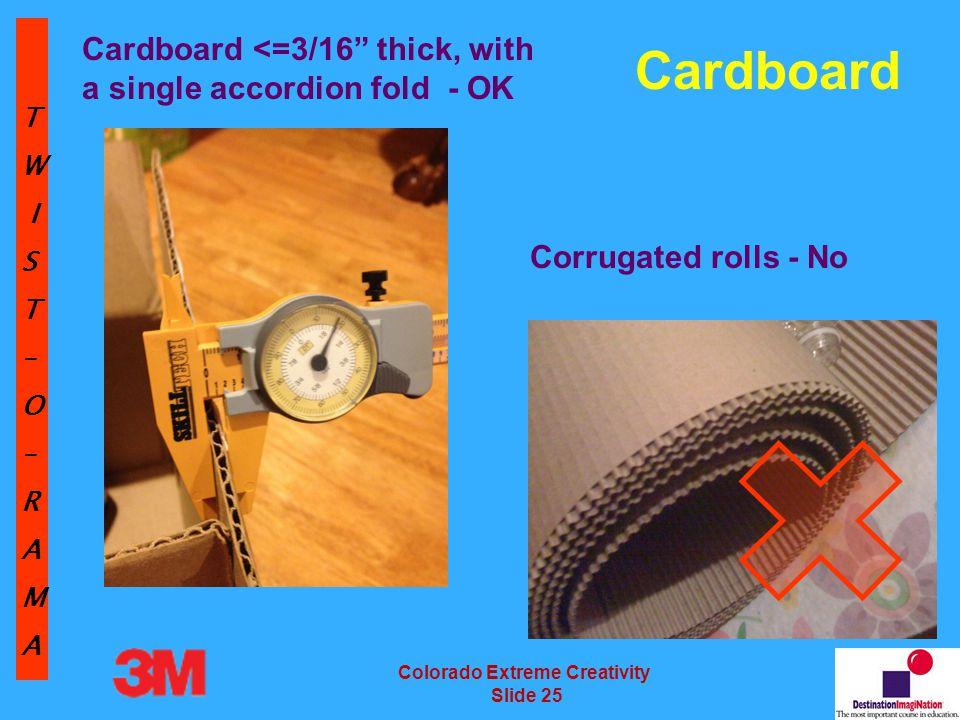 TW IST–O–RAMA Colorado Extreme Creativity Slide 25 Cardboard <=3/16 thick, with a single accordion fold - OK Corrugated rolls - No Cardboard