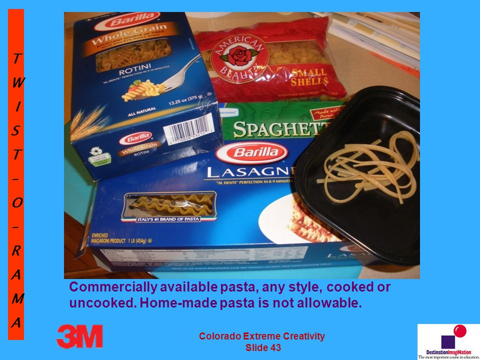 TW IST–O–RAMA Colorado Extreme Creativity Slide 43 Commercially available pasta, any style, cooked or uncooked.