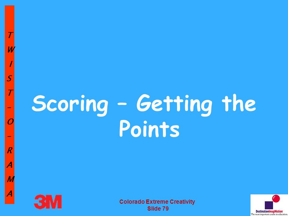 TW IST–O–RAMA Colorado Extreme Creativity Slide 79 Scoring – Getting the Points