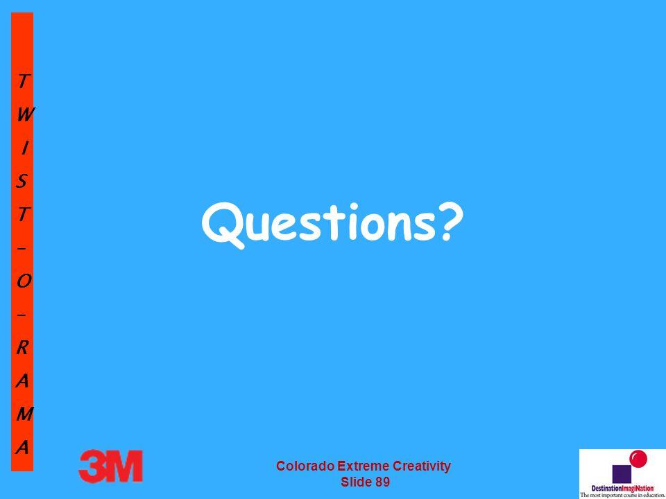 TW IST–O–RAMA Colorado Extreme Creativity Slide 89 Questions