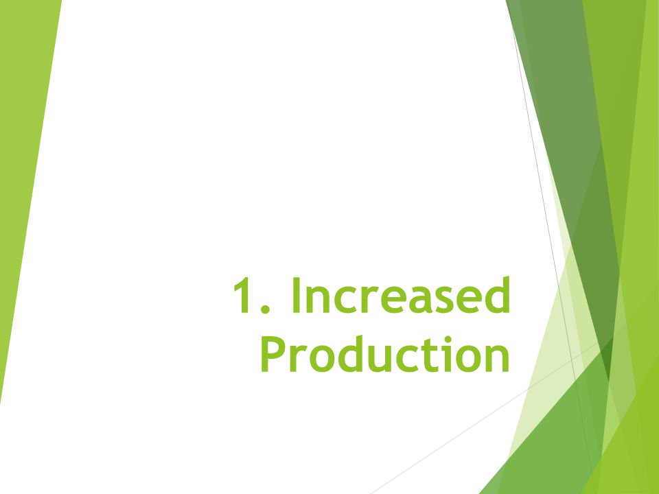 1. Increased Production