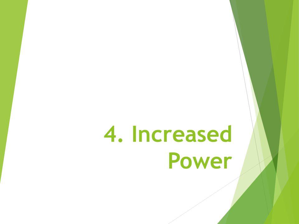 4. Increased Power