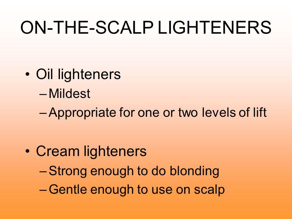 THREE TYPES OF LIGHTENERS Oil— on the scalp Cream— on the scalp Powder— off the scalp