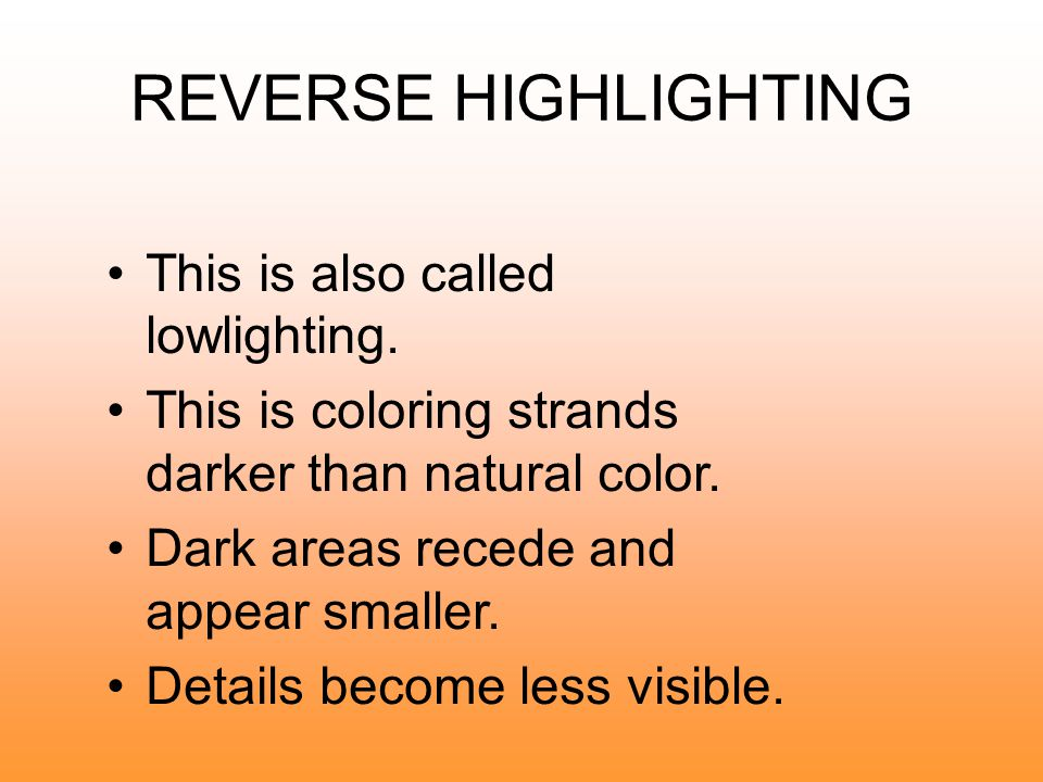 HIGHLIGHTING This is coloring some strands lighter than the natural shade It adds illusion of sheen and depth.