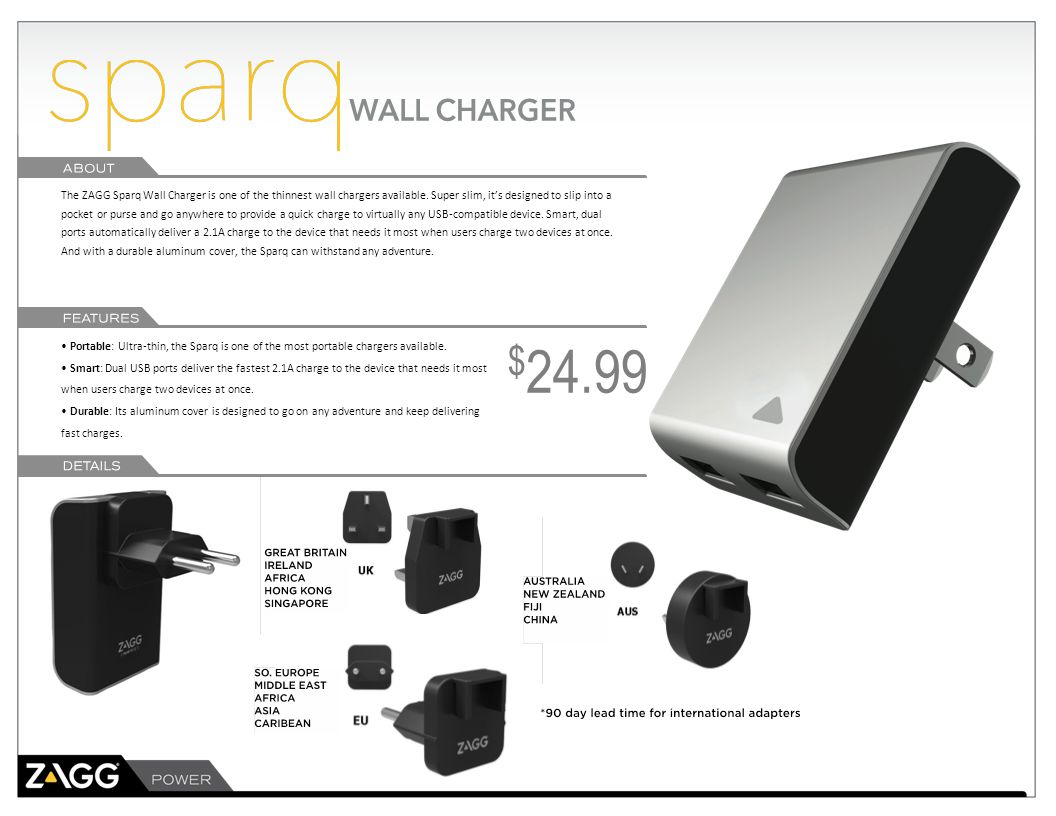 The ZAGG Sparq Wall Charger is one of the thinnest wall chargers available. Super slim, it's designed to slip into a pocket or purse and go anywhere t