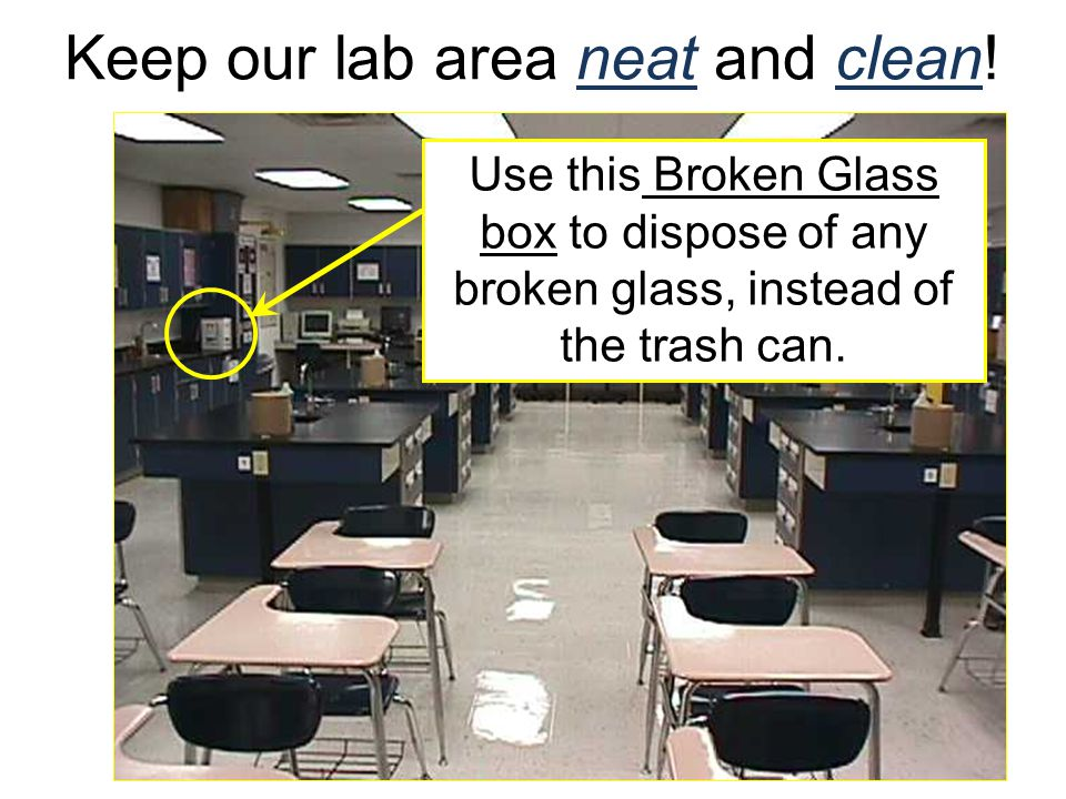 Keep our lab area neat and clean! Use this Broken Glass box to dispose of any broken glass, instead of the trash can.