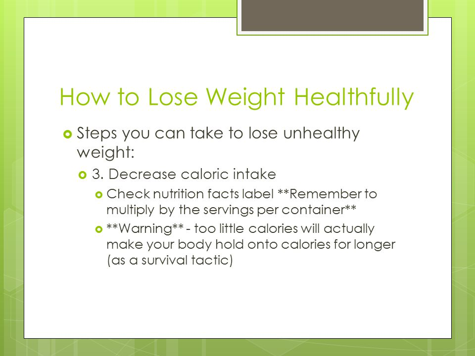 How to Lose Weight Healthfully  Steps you can take to lose unhealthy weight:  3.