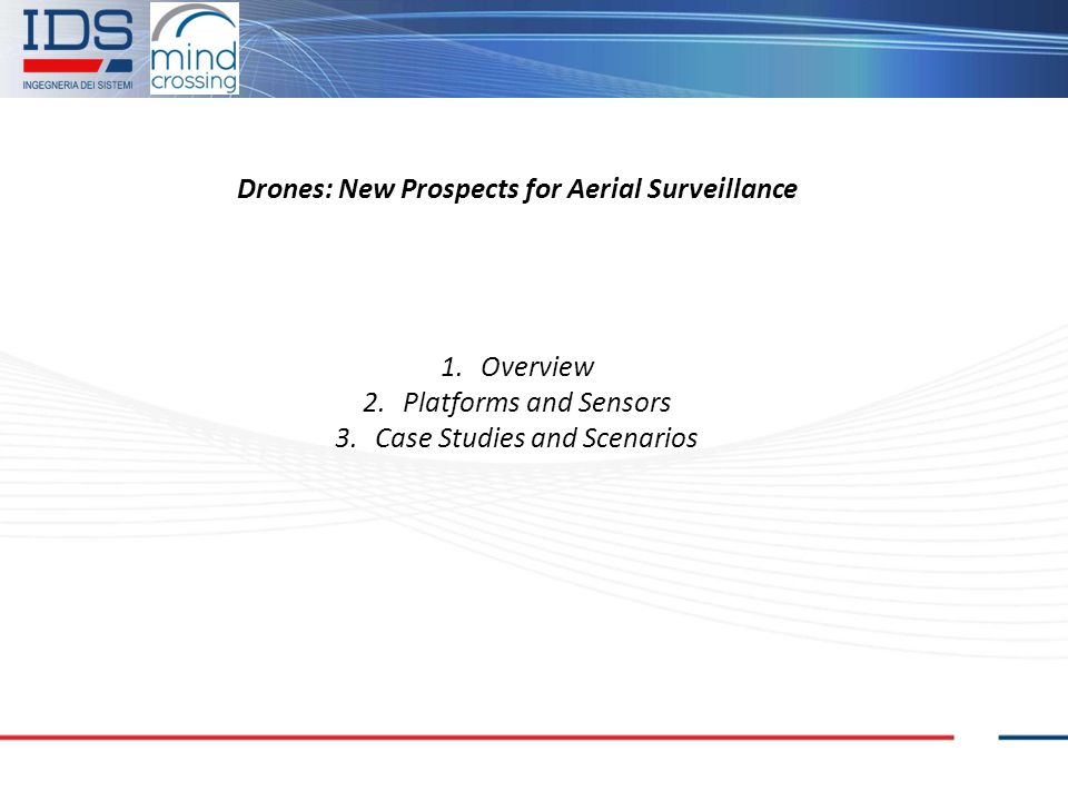 Drones: New Prospects for Aerial Surveillance 1.Overview 2.Platforms and Sensors 3.Case Studies and Scenarios