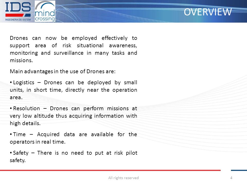 OVERVIEW All rights reserved4 Drones can now be employed effectively to support area of risk situational awareness, monitoring and surveillance in man