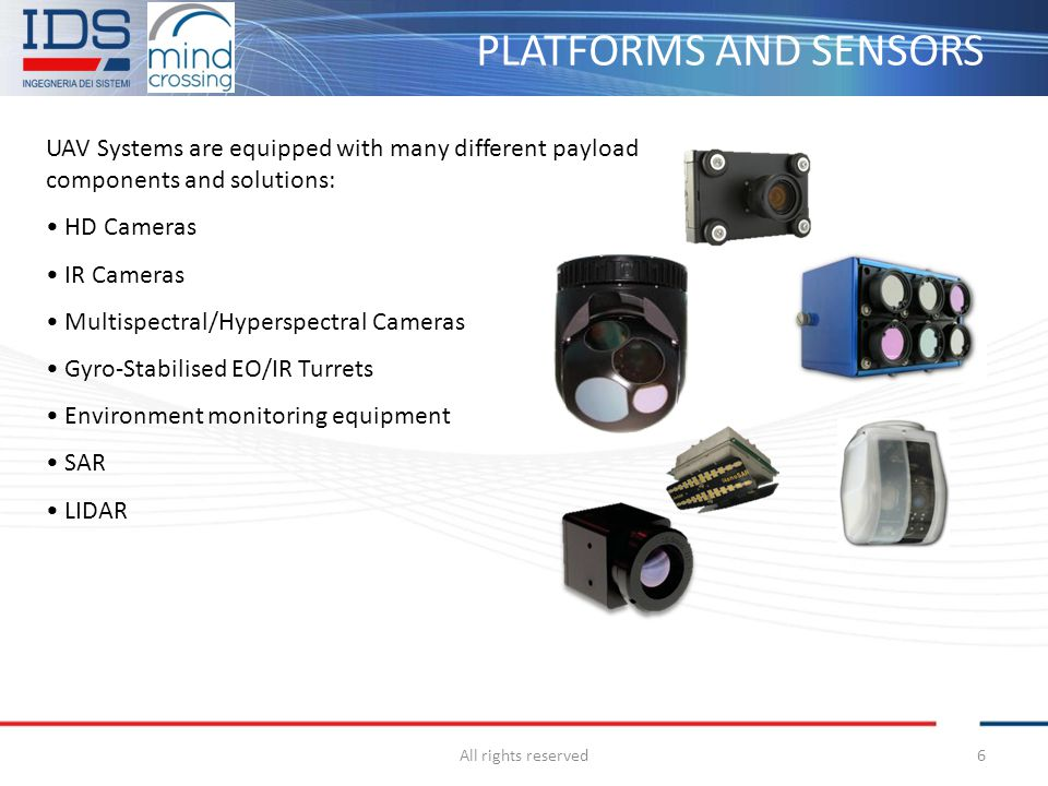 PLATFORMS AND SENSORS All rights reserved6 UAV Systems are equipped with many different payload components and solutions: HD Cameras IR Cameras Multis