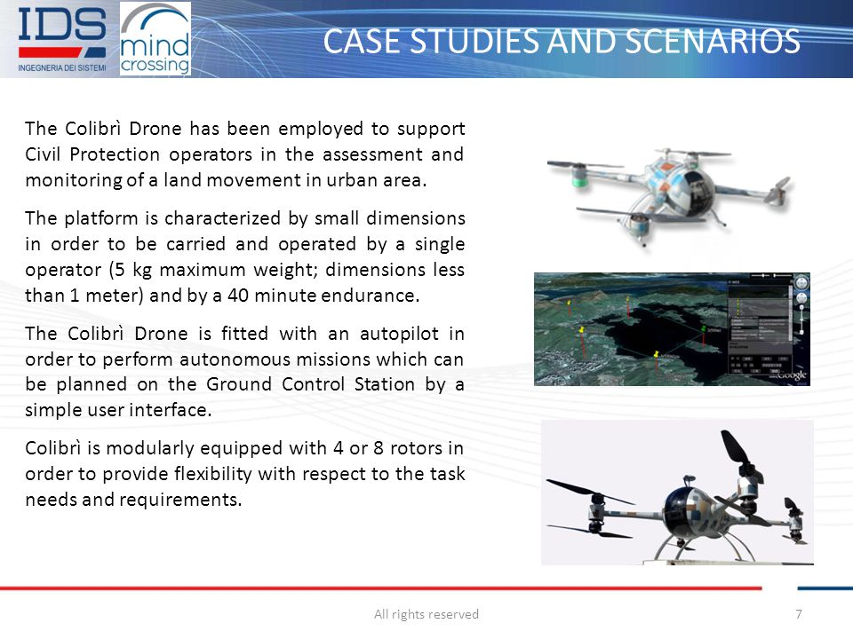 CASE STUDIES AND SCENARIOS All rights reserved7 The Colibrì Drone has been employed to support Civil Protection operators in the assessment and monito