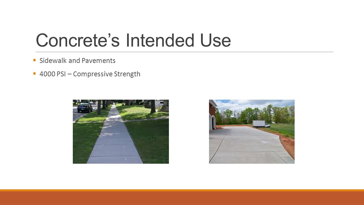 Concrete's Intended Use  Sidewalk and Pavements  4000 PSI – Compressive Strength