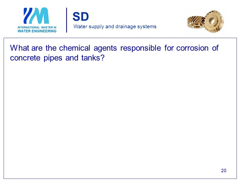 SD Water supply and drainage systems What are the chemical agents responsible for corrosion of concrete pipes and tanks.