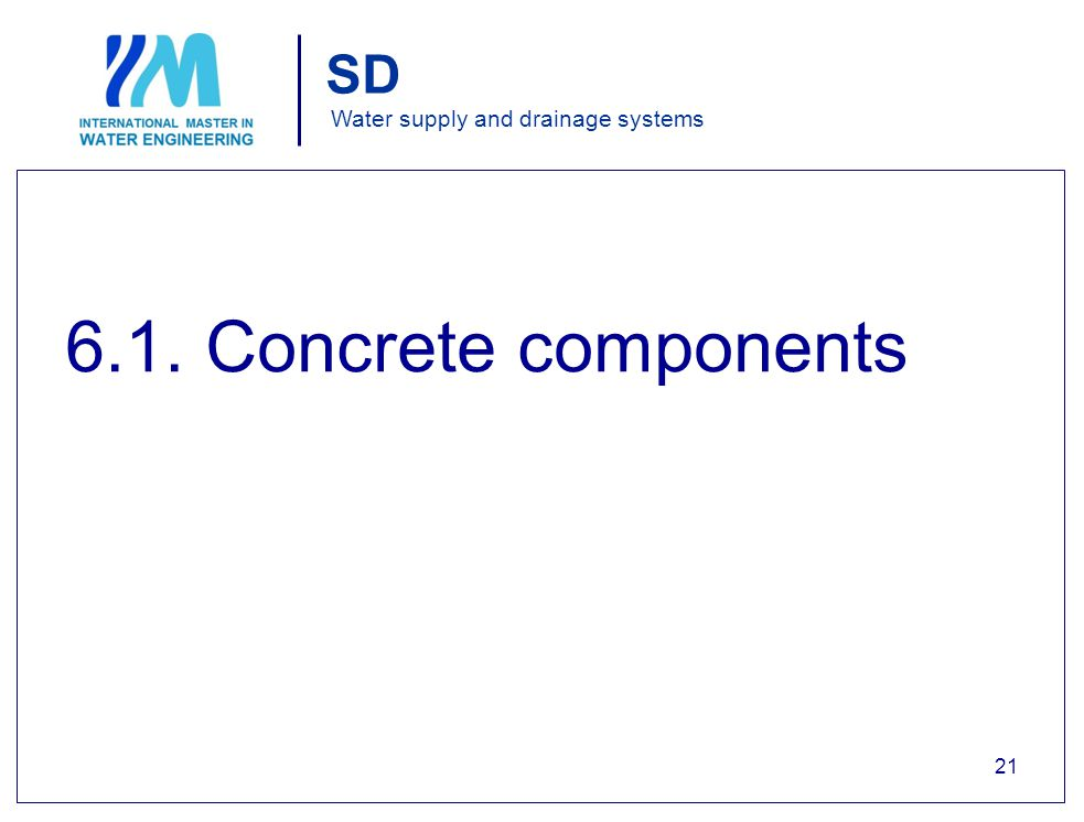 SD Water supply and drainage systems 6.1. Concrete components 21