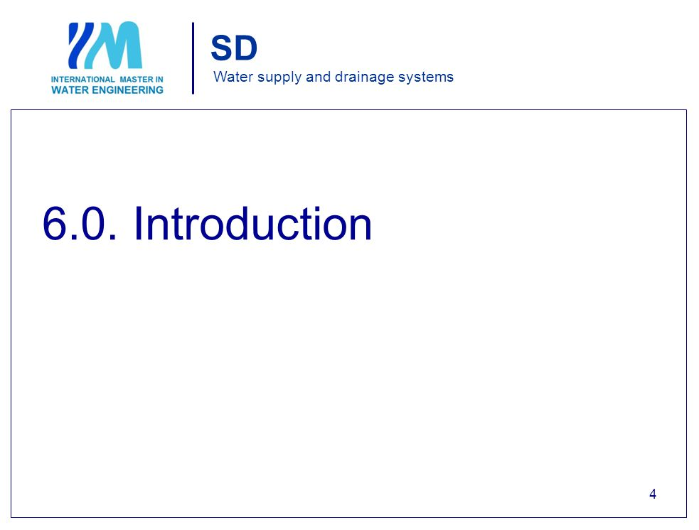 Water supply and drainage systems 6.0. Introduction 4