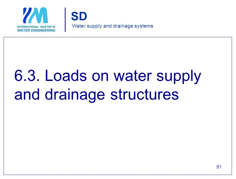SD Water supply and drainage systems 6.3. Loads on water supply and drainage structures 51