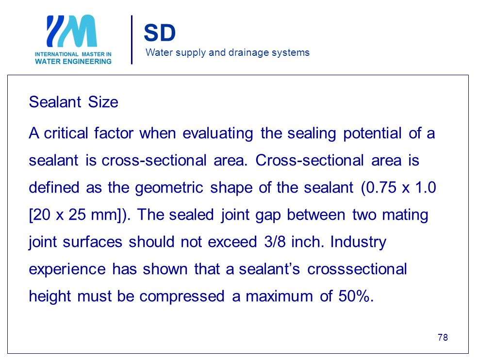 SD Water supply and drainage systems Sealant Size A critical factor when evaluating the sealing potential of a sealant is cross-sectional area.