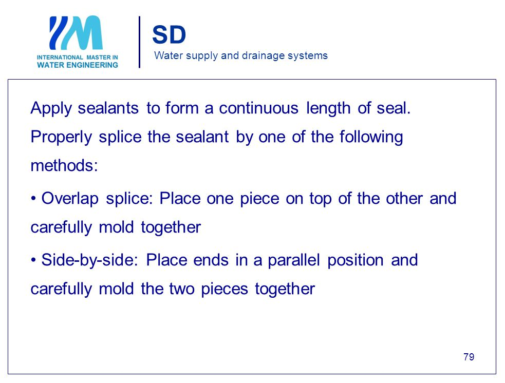 SD Water supply and drainage systems Apply sealants to form a continuous length of seal.
