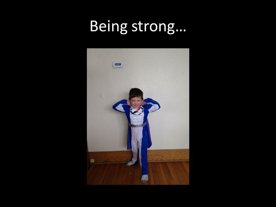 Being strong…