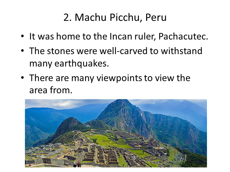 2. Machu Picchu, Peru It was home to the Incan ruler, Pachacutec.