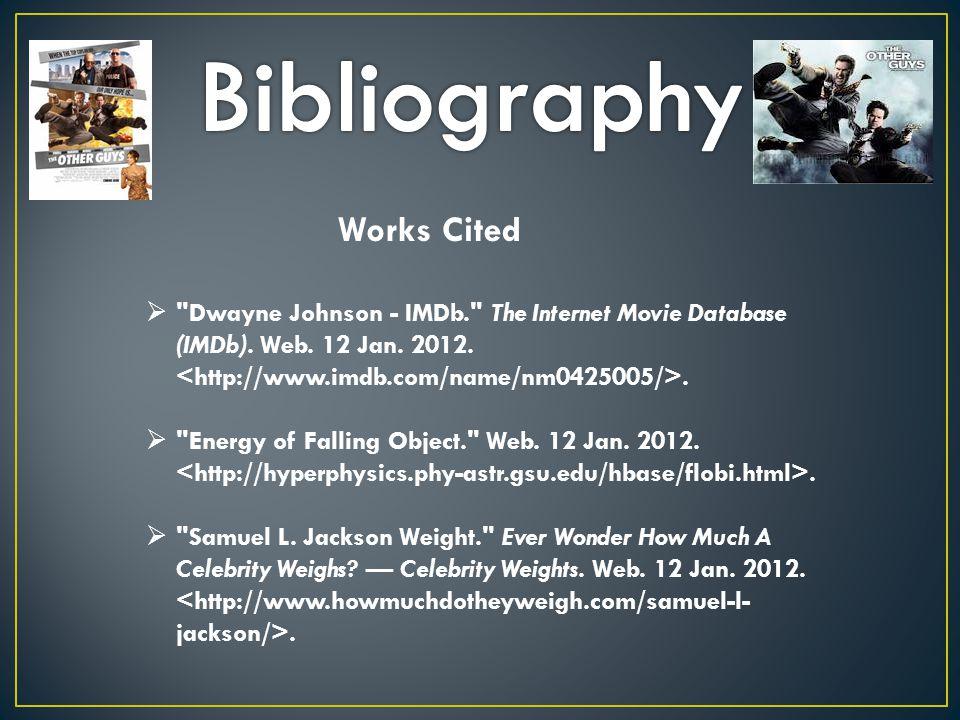 Works Cited  Dwayne Johnson - IMDb. The Internet Movie Database (IMDb).