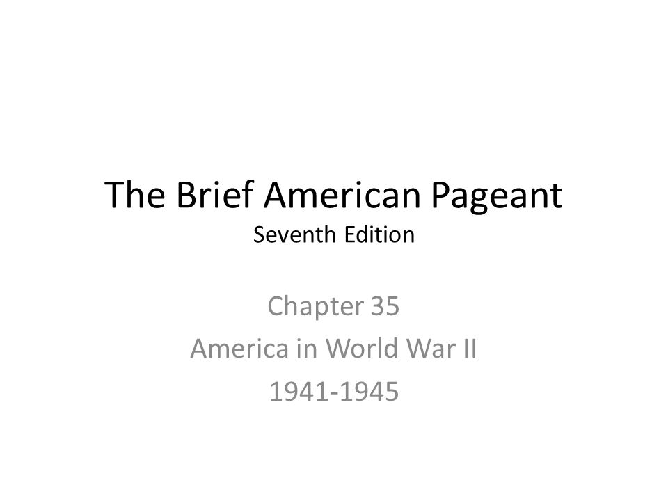 The Brief American Pageant Seventh Edition Chapter 35 America in World War II 1941-1945