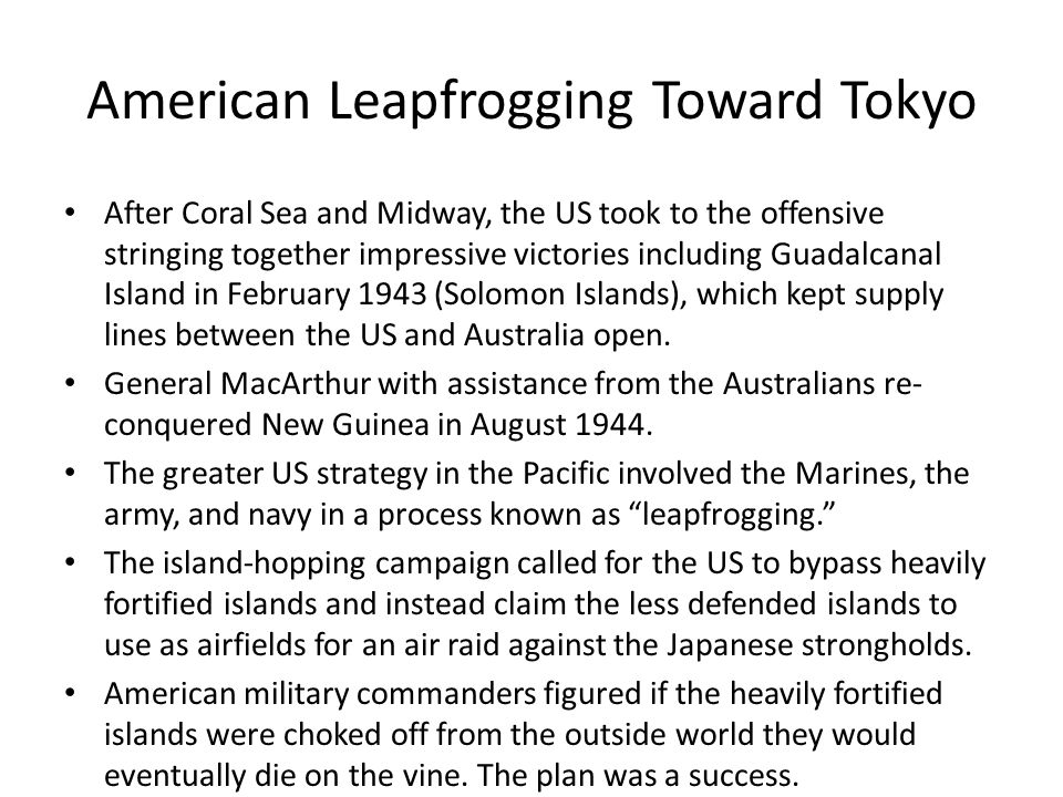 American Leapfrogging Toward Tokyo After Coral Sea and Midway, the US took to the offensive stringing together impressive victories including Guadalca