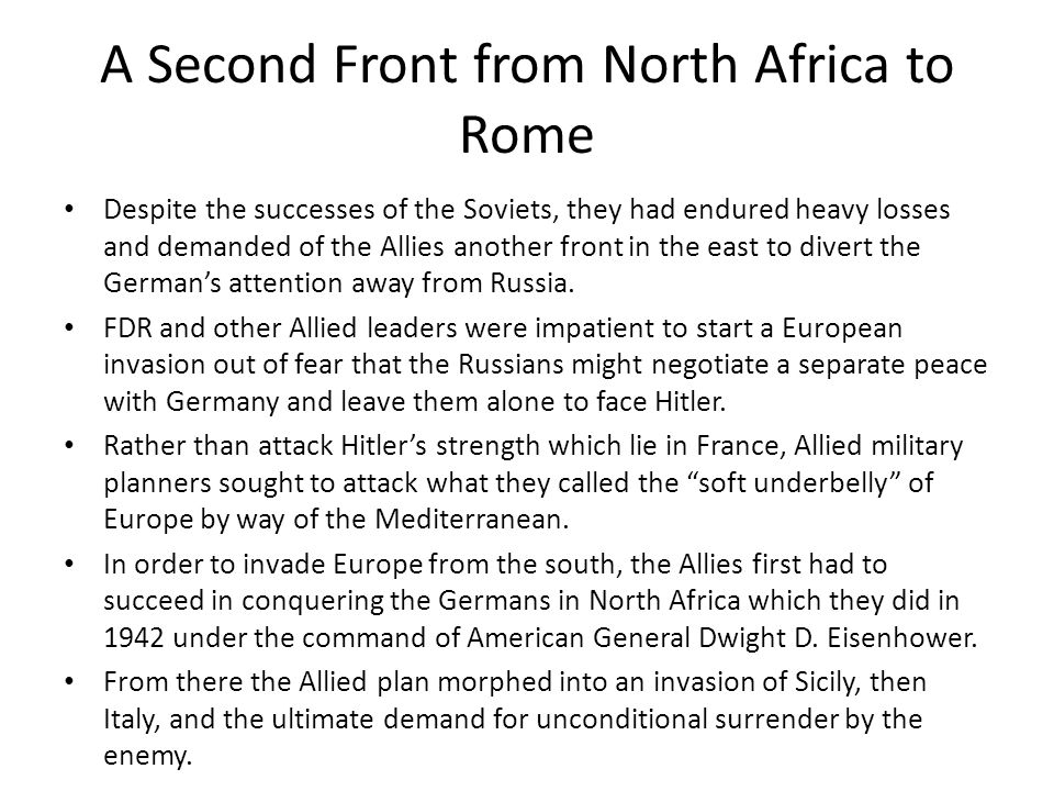 A Second Front from North Africa to Rome Despite the successes of the Soviets, they had endured heavy losses and demanded of the Allies another front