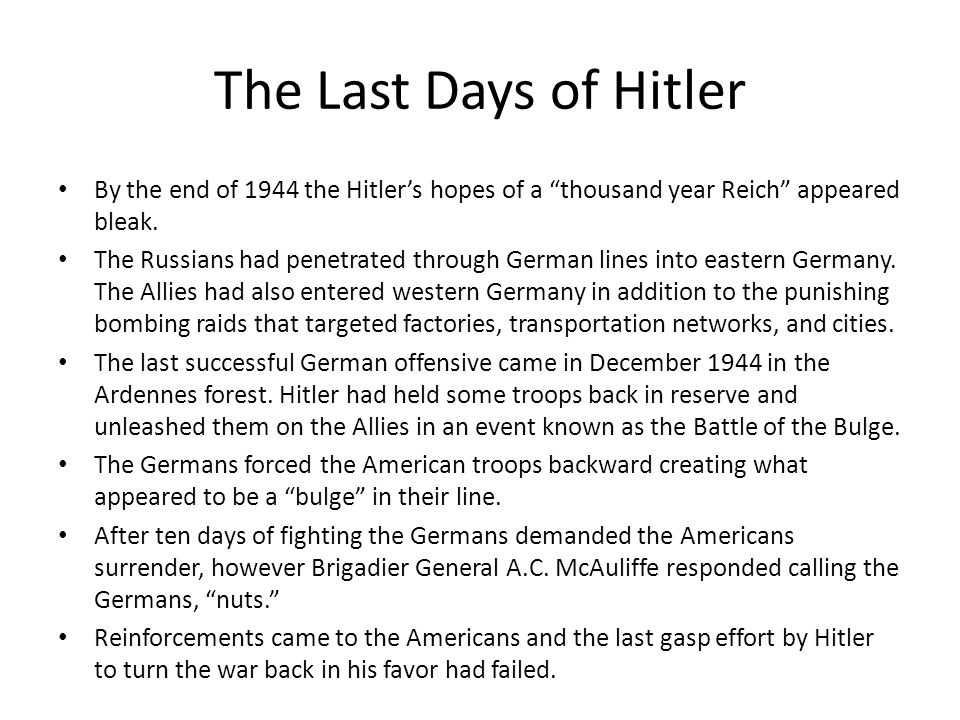 """The Last Days of Hitler By the end of 1944 the Hitler's hopes of a """"thousand year Reich"""" appeared bleak. The Russians had penetrated through German li"""