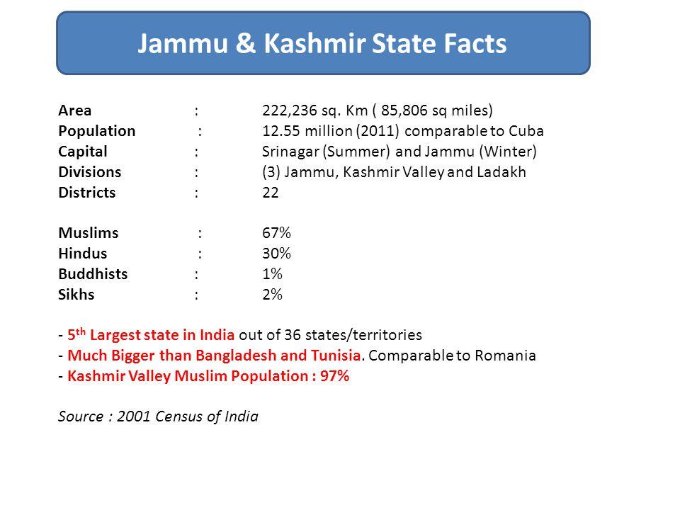 Area : 222,236 sq. Km ( 85,806 sq miles) Population : 12.55 million (2011) comparable to Cuba Capital : Srinagar (Summer) and Jammu (Winter) Divisions
