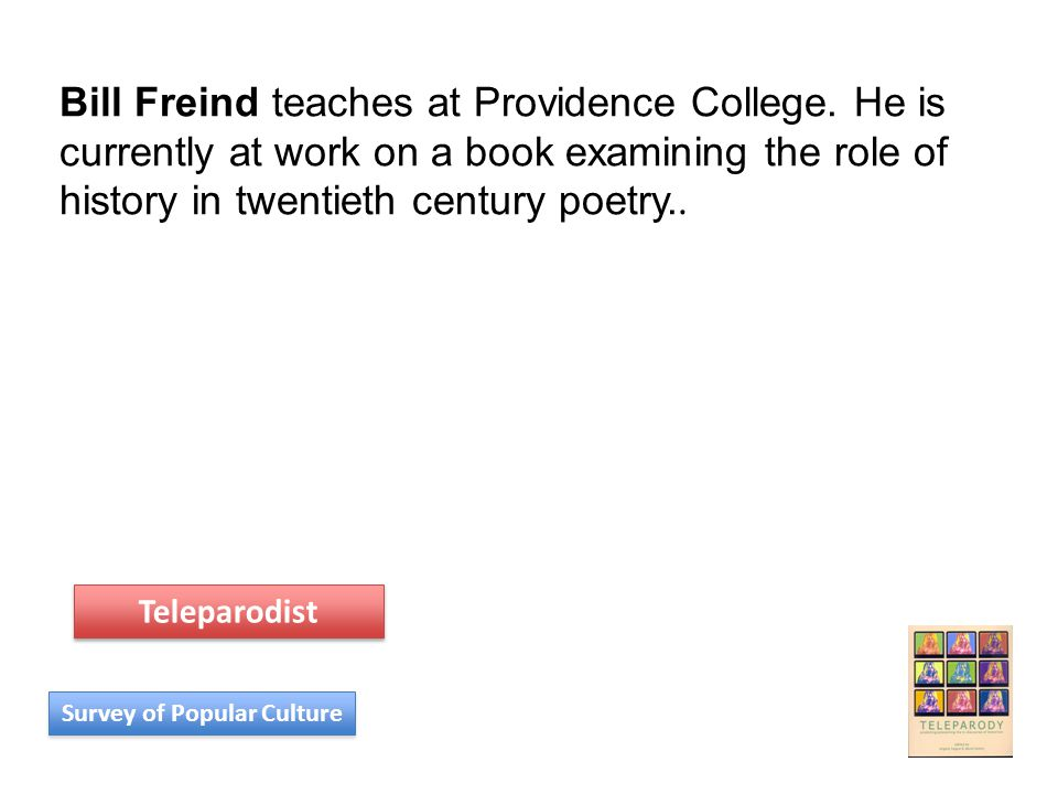 Bill Freind teaches at Providence College. He is currently at work on a book examining the role of history in twentieth century poetry.. Survey of Pop
