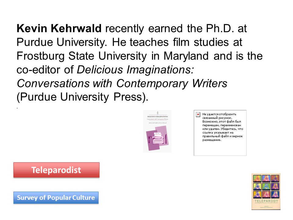 Kevin Kehrwald recently earned the Ph.D. at Purdue University. He teaches film studies at Frostburg State University in Maryland and is the co-editor