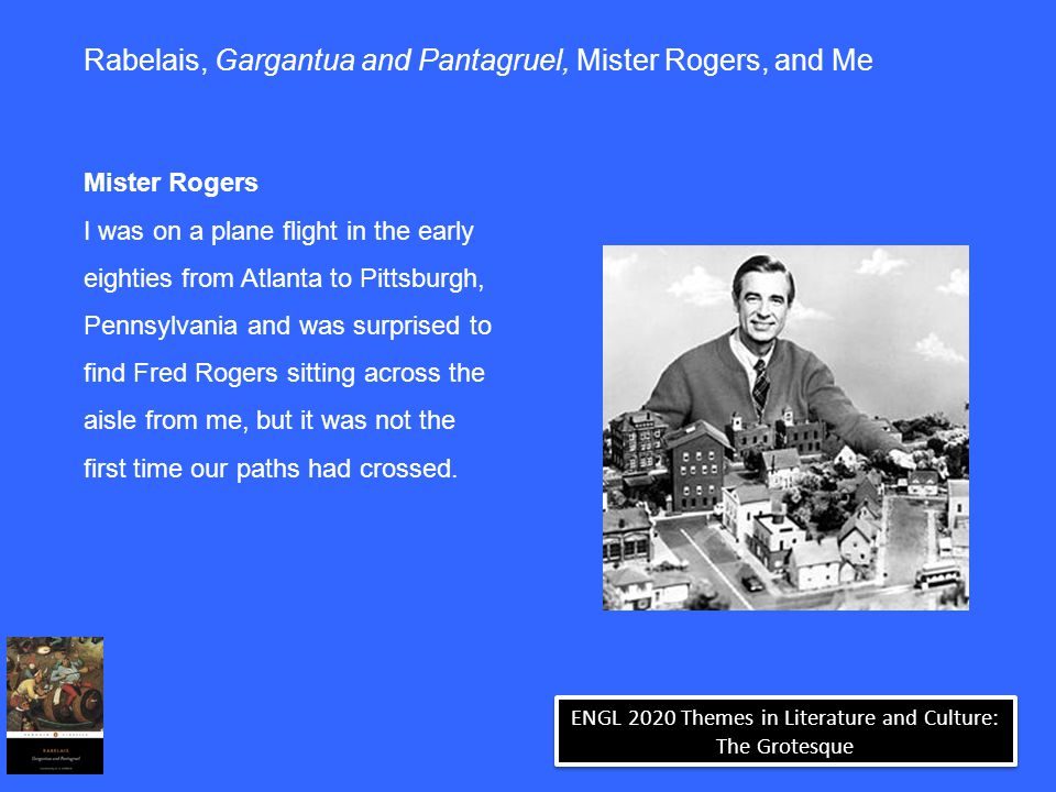 ENGL 2020 Themes in Literature and Culture: The Grotesque Rabelais, Gargantua and Pantagruel, Mister Rogers, and Me Mister Rogers I was on a plane fli