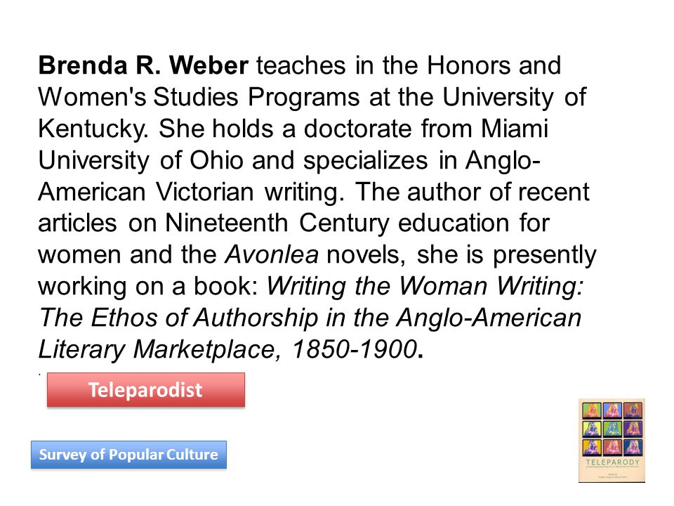 Brenda R. Weber teaches in the Honors and Women's Studies Programs at the University of Kentucky. She holds a doctorate from Miami University of Ohio