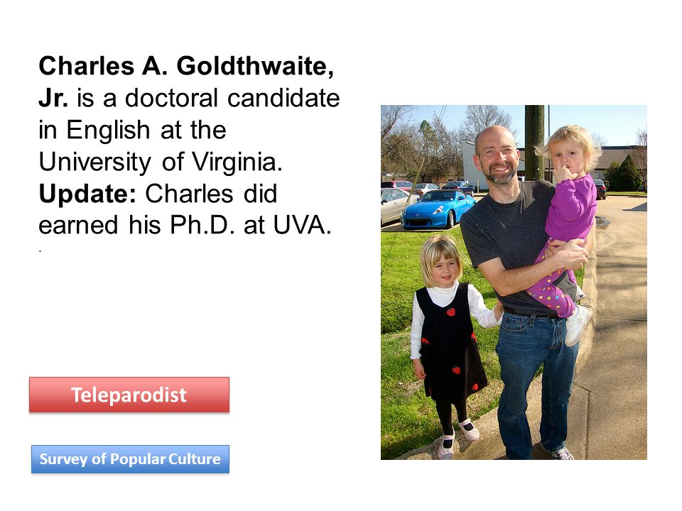 Charles A. Goldthwaite, Jr. is a doctoral candidate in English at the University of Virginia. Update: Charles did earned his Ph.D. at UVA.. Survey of
