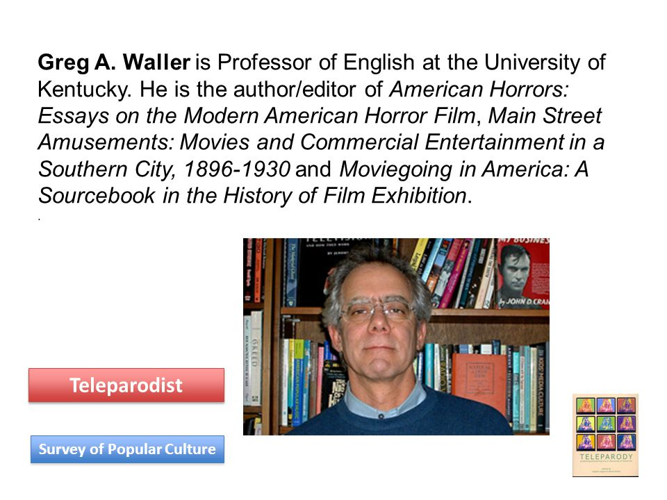 Greg A. Waller is Professor of English at the University of Kentucky. He is the author/editor of American Horrors: Essays on the Modern American Horro
