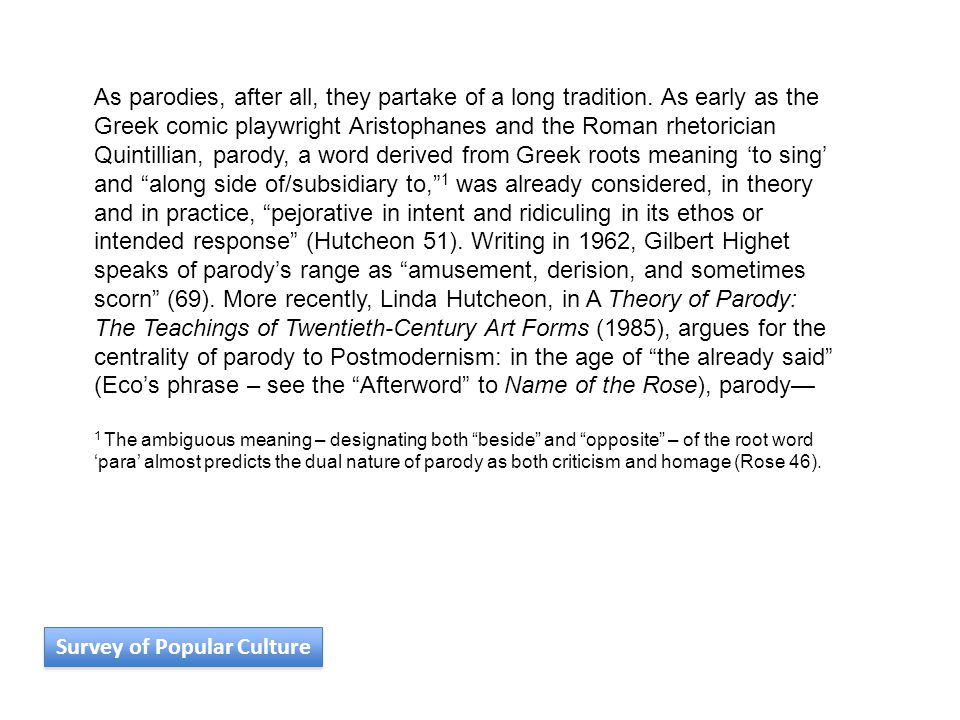 Survey of Popular Culture As parodies, after all, they partake of a long tradition. As early as the Greek comic playwright Aristophanes and the Roman