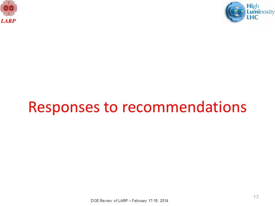 DOE Review of LARP – February 17-18, 2014 Responses to recommendations 13